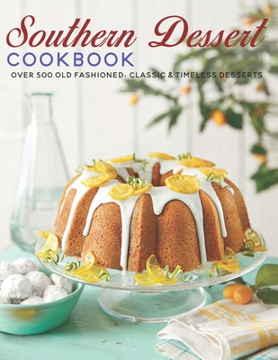 [PDF] [EPUB] Southern Dessert Cookbook: Over 500 old Fashioned, Classic and Timeless Desserts Download by Andy Sutton