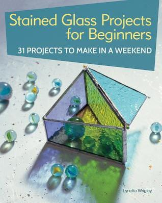 [PDF] [EPUB] Stained Glass Projects for Beginners: 31 Projects to Make in a Weekend Download by Lynette Wrigley