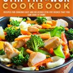 [PDF] [EPUB] Stir-Fry and Wok Cookbook: Recipes for Cooking Easy and Delicious Stir-Fry Dishes that You Can Cook at Home Download