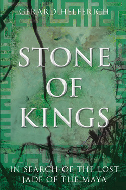[PDF] [EPUB] Stone of Kings: In Search of the Lost Jade of the Maya Download by Gerard Helferich