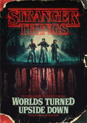[PDF] [EPUB] Stranger Things: Worlds Turned Upside Down: The Official Behind-the-Scenes Companion Download by Gina McIntyre