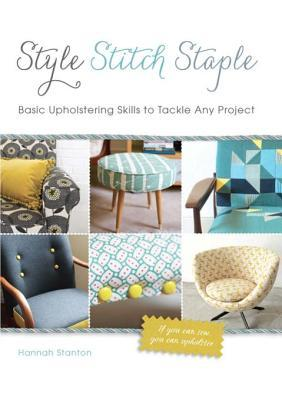 [PDF] [EPUB] Style, Stitch, Staple: Basic Upholstering Skills to Tackle Any Project Download by Hannah Stanton