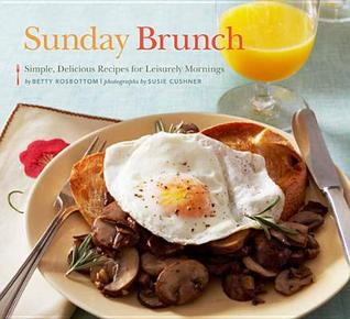 [PDF] [EPUB] Sunday Brunch: Simple, Delicious Recipes for Leisurely Mornings Download by Betty Rosbottom
