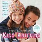 [PDF] [EPUB] Susan B. Anderson's Kids' Knitting Workshop: The Easiest and Most Effective Way to Learn to Knit! Download