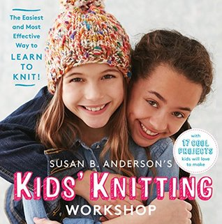 [PDF] [EPUB] Susan B. Anderson's Kids' Knitting Workshop: The Easiest and Most Effective Way to Learn to Knit! Download by Susan B. Anderson