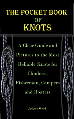 [PDF] [EPUB] THE POCKET BOOK OF KNOTS: A Clear Guide and Pictures to the Most Reliable Knots for Climbers, Fisherman, Campers and Boaters Download by Jackson Wood