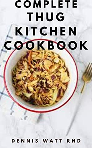 [PDF] [EPUB] THUG KITCHEN DIET COOKBOOK : The Essential Guide To Eat Like You Give a F*ck Download by Dennis Watt