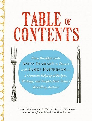 [PDF] [EPUB] Table of Contents: From Breakfast with Anita Diamant to Dessert with James Patterson--A Generous Helping of Recipes, Writings and Insights from Today's Bestselling Authors Download by Judy Gelman