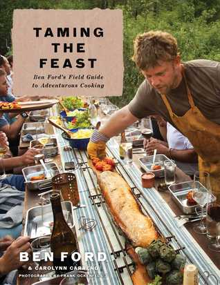 [PDF] [EPUB] Taming the Feast: Ben Ford's Field Guide to Adventurous Cooking Download by Ben Ford