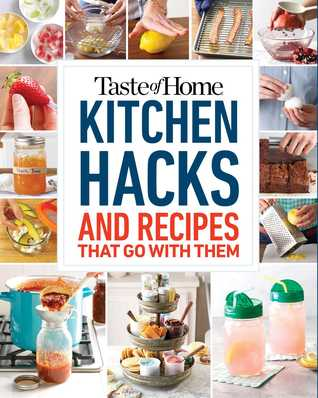 [PDF] [EPUB] Taste of Home Kitchen Hacks: 100 Hints, Tricks  Timesavers—and the Recipes to Go with Them Download by Taste of Home