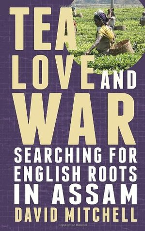 [PDF] [EPUB] Tea, Love and War: Searching for English roots in Assam Download by David   Mitchell