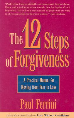 [PDF] [EPUB] The 12 Steps of Forgiveness: A Practical Manual for Moving from Fear to Love Download by Paul Ferrini