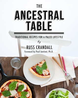 [PDF] [EPUB] The Ancestral Table: Traditional Recipes for a Paleo Lifestyle Download by Russ Crandall