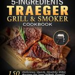 [PDF] [EPUB] The Beginner's 5 Ingredients Traeger Grill and Smoker Cookbook: Delicious, Quick, Healthy BBQ Recipes for your Whole Family Download