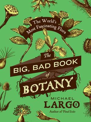 [PDF] [EPUB] The Big, Bad Book of Botany: The World's Most Fascinating Flora Download by Michael Largo