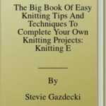 [PDF] [EPUB] The Big Book Of Easy Knitting Tips And Techniques To Complete Your Own Knitting Projects: Knitting Essentials For Beginners Download