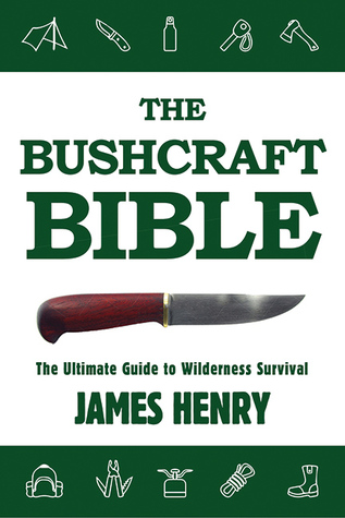 [PDF] [EPUB] The Bushcraft Bible: The Ultimate Guide to Wilderness Survival Download by James         Henry