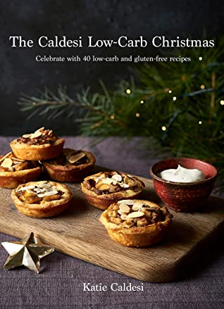 [PDF] [EPUB] The Caldesi Low-Carb Christmas: Celebrate with 40 Low-Carb and Gluten Free Recipes (Low-Carb Together) Download by Katie Caldesi