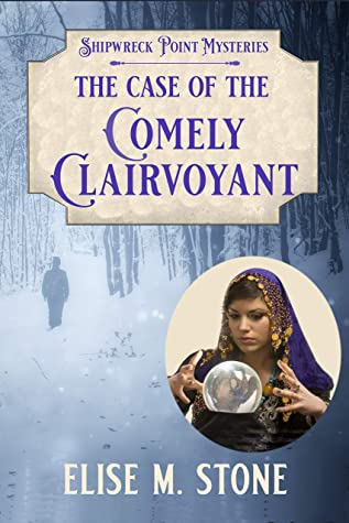 [PDF] [EPUB] The Case of the Comely Clairvoyant: A Gilded Age Historical Cozy Mystery (Shipwreck Point Mysteries Book 3) Download by Elise M. Stone