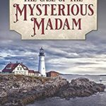 [PDF] [EPUB] The Case of the Mysterious Madam: A Gilded Age Historical Cozy Mystery (Shipwreck Point Mysteries) Download
