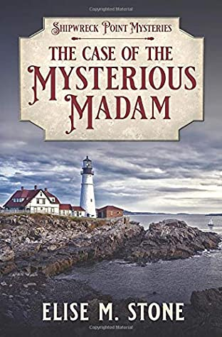 [PDF] [EPUB] The Case of the Mysterious Madam: A Gilded Age Historical Cozy Mystery (Shipwreck Point Mysteries) Download by Elise M. Stone