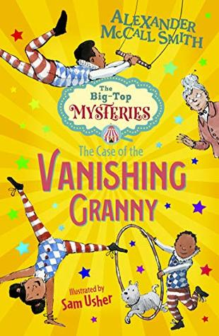 [PDF] [EPUB] The Case of the Vanishing Granny (The Big-Top Mysteries) Download by Alexander McCall Smith