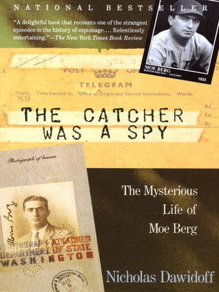 [PDF] [EPUB] The Catcher Was a Spy: The Mysterious Life of Moe Berg Download by Nicholas Dawidoff
