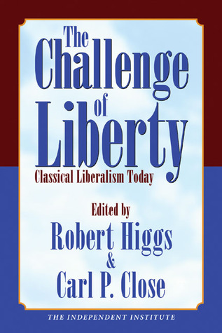 [PDF] [EPUB] The Challenge of Liberty: Classical Liberalism Today Download by Robert Higgs