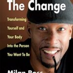[PDF] [EPUB] The Change: Transforming Yourself and Your Body into the Person You Want to Be Download