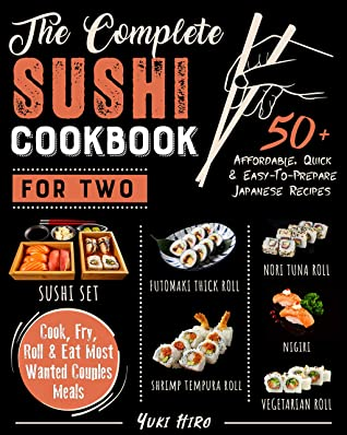 [PDF] [EPUB] The Complete Sushi Cookbook for Two: 50+ Affordable, Quick and Easy-To-Prepare Japanese Recipes | Cook, Fry, Roll and Eat Most Wanted Couples Meals Download by Yuki Hiro