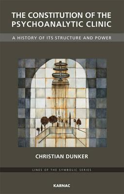 [PDF] [EPUB] The Constitution of the Psychoanalytic Clinic: A History of Its Structure and Power Download by Christian Dunker