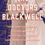 [PDF] [EPUB] The Doctors Blackwell: How Two Pioneering Sisters Brought Medicine to Women and Women to Medicine Download