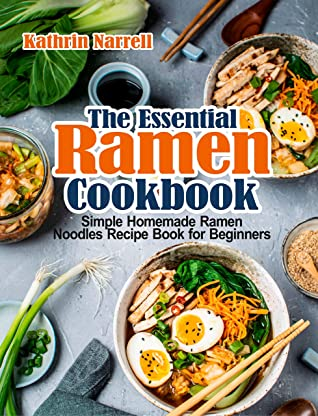 [PDF] [EPUB] The Essential Ramen Cookbook: Simple Homemade Ramen Noodles Recipe Book for Beginners Download by Kathrin Narrell
