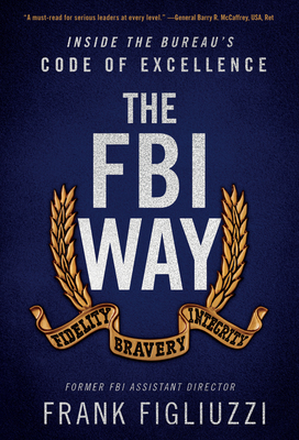 [PDF] [EPUB] The FBI Way: Inside the Bureau's Code of Excellence Download by Frank Figliuzzi