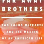 [PDF] [EPUB] The Far Away Brothers: Two Young Migrants and the Making of an American Life Download