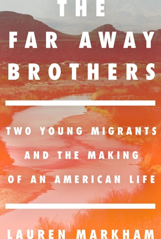 [PDF] [EPUB] The Far Away Brothers: Two Young Migrants and the Making of an American Life Download by Lauren Markham