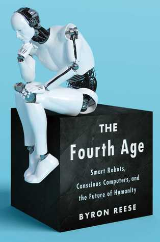 [PDF] [EPUB] The Fourth Age: Smart Robots, Conscious Computers, and the Future of Humanity Download by Byron Reese