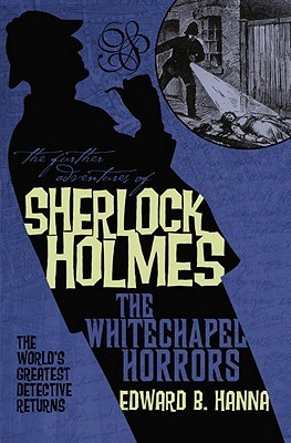 [PDF] [EPUB] The Further Adventures of Sherlock Holmes: The Whitechapel Horrors Download by Edward B. Hanna