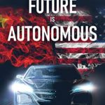[PDF] [EPUB] The Future is Autonomous: The U.S. and China Race to Develop the Driverless Car Download