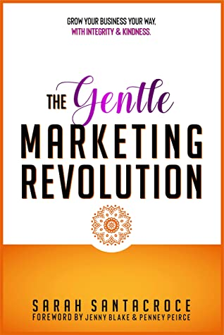 [PDF] [EPUB] The Gentle Marketing Revolution: Grow your business your way. With integrity and kindness. Download by Sarah Santacroce