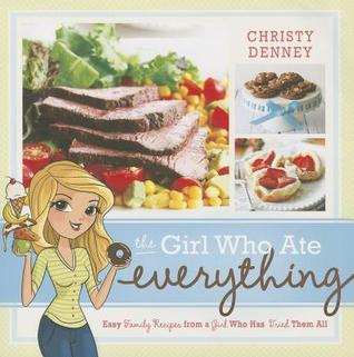 [PDF] [EPUB] The Girl Who Ate Everything: Easy Family Recipes from a Girl Who Has Tried Them All Download by Christy Denney