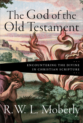 [PDF] [EPUB] The God of the Old Testament: Encountering the Divine in Christian Scripture Download by R W Moberly