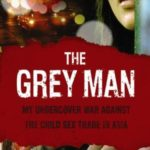 [PDF] [EPUB] The Grey Man: My Undercover War Against The Child Sex Trade In Asia Download
