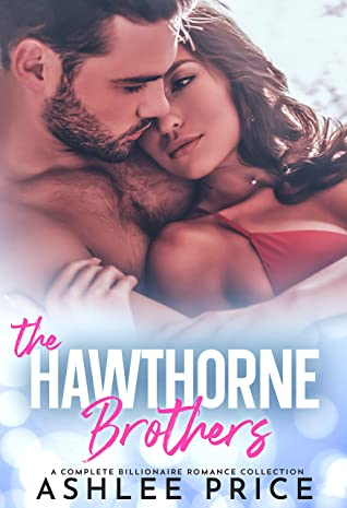 [PDF] [EPUB] The Hawthorne Brothers: A Complete Billionaire Romance Collection Download by Ashlee Price