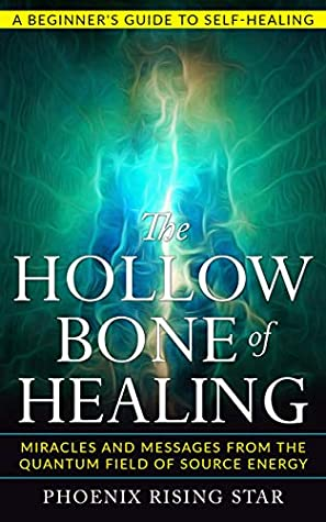 [PDF] [EPUB] The Hollow Bone of Healing: Miracles and Messages from the Quantum Field of Source Energy Download by Phoenix Rising Star