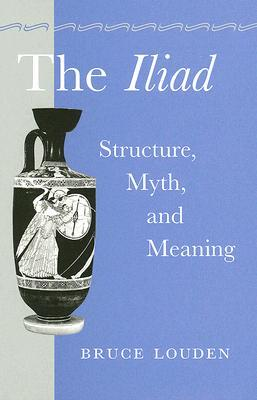 [PDF] [EPUB] The Iliad: Structure, Myth, and Meaning Download by Bruce Louden