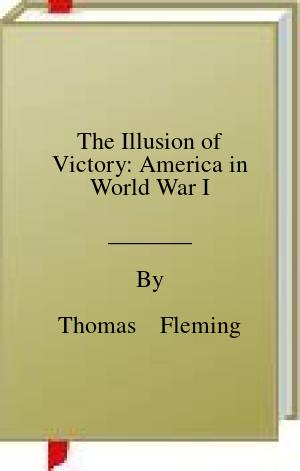 [PDF] [EPUB] The Illusion of Victory: America in World War I Download by Thomas    Fleming