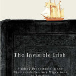 [PDF] [EPUB] The Invisible Irish: Finding Protestants in the Nineteenth-Century Migrations to America Download