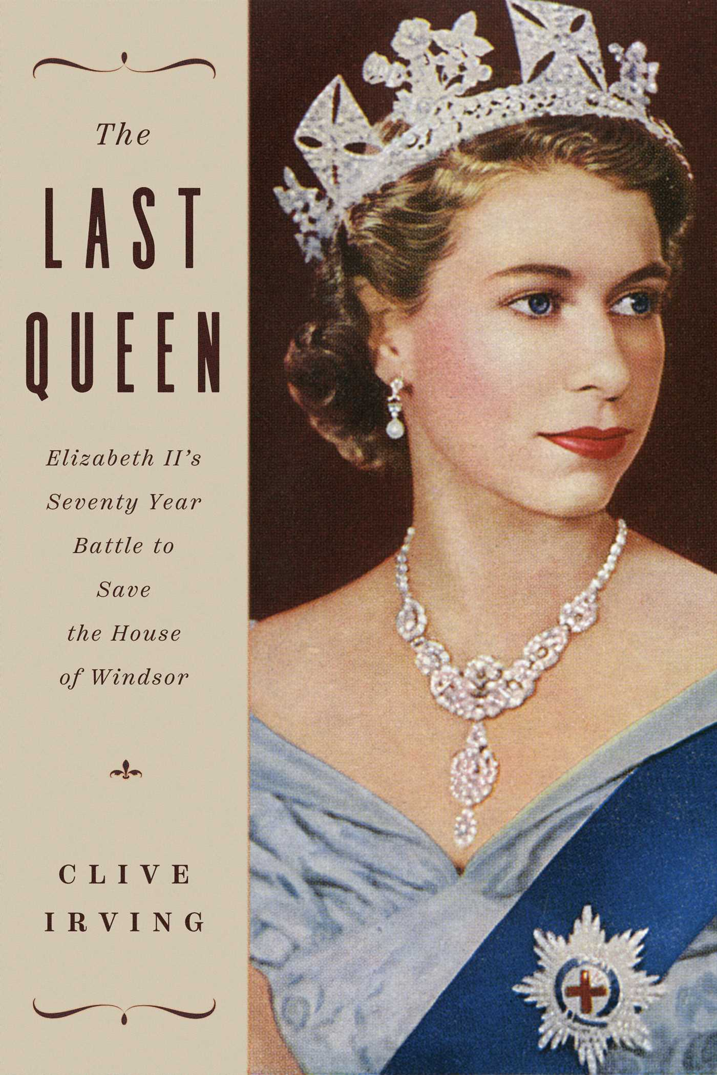 [PDF] [EPUB] The Last Queen: Elizabeth II's Seventy Year Battle to Save the House of Windsor Download by Clive Irving