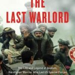 [PDF] [EPUB] The Last Warlord: The Life and Legend of Dostum, the Afghan Warrior Who Led US Special Forces to Topple the Taliban Regime Download